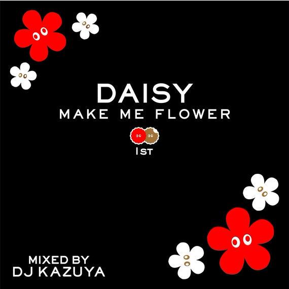 DJ KAZUYA / MAKE ME FLOWER 1st -DAISY-