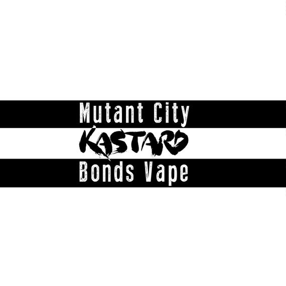 KASTARD / [Mutant City / Bonds Vape]