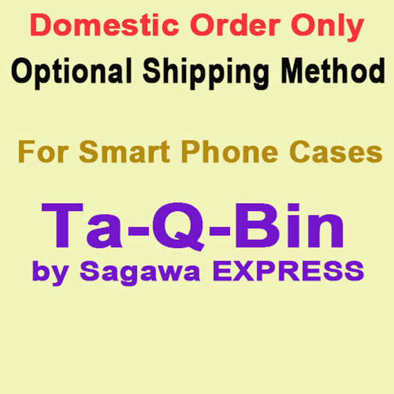 OPTIONAL:  S&H Charge for Ta-Q-Bin by Sagawa Express (Up to 3 smart phone cases)