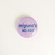 12/30~発送開始【Badge-No.006】miyuna's  オリジナル缶バッジ