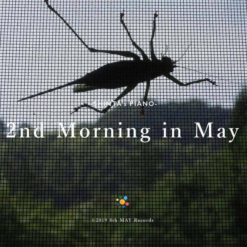 SHINTA's PIANO - 2nd Morning in May
