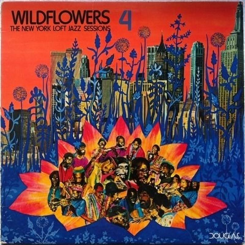 V.A. ‎– Wildflowers 4:The New York Loft Jazz Sessions