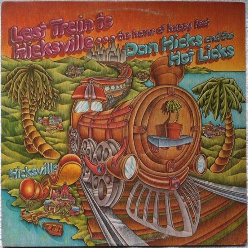 Dan Hicks and the Hot Licks – Last Train to Hicksville...the home of happy feet