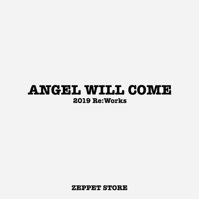 ANGEL WILL COME(2019・Re:Works)/ ZEPPET STORE