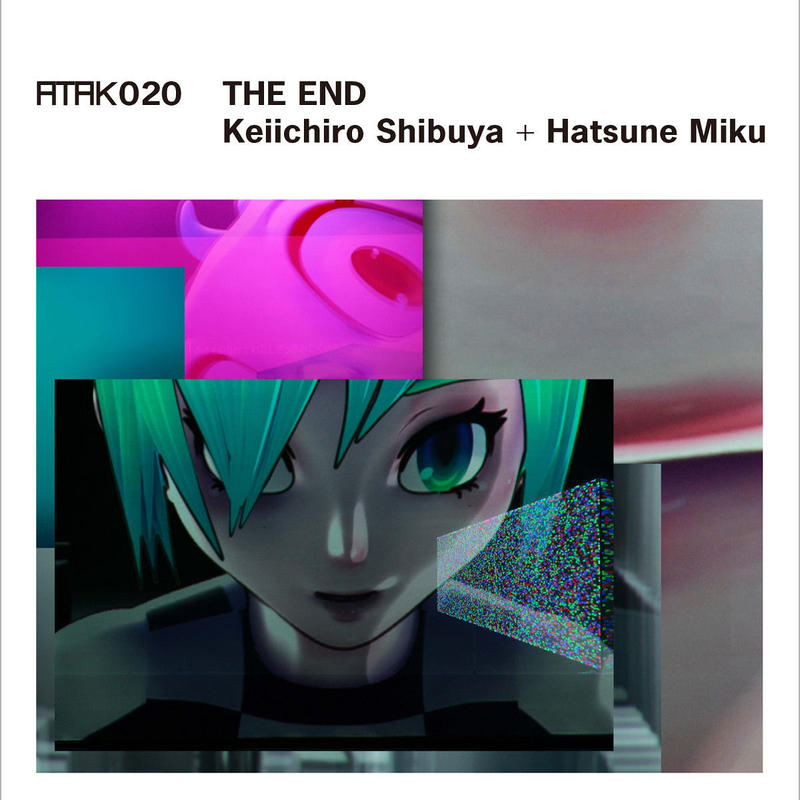 ATAK020 THE END  Keiichiro Shibuya + Hatsune Miku