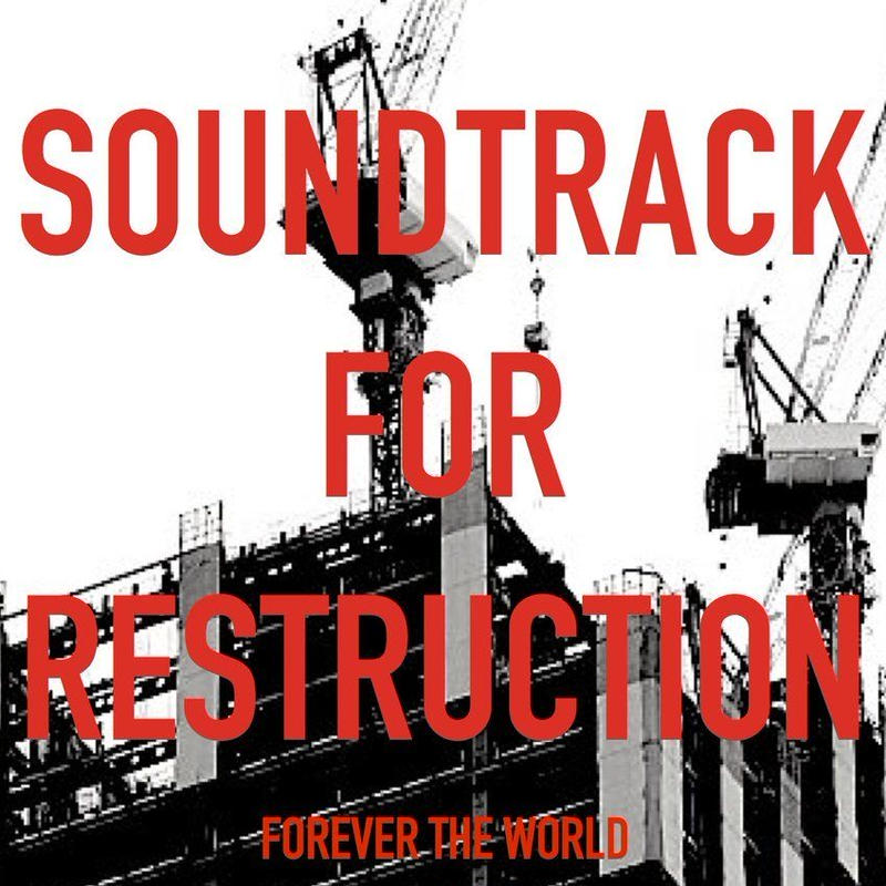 FOREVER THE WORLD『SOUNDTRACK FOR RESTRUCTION』