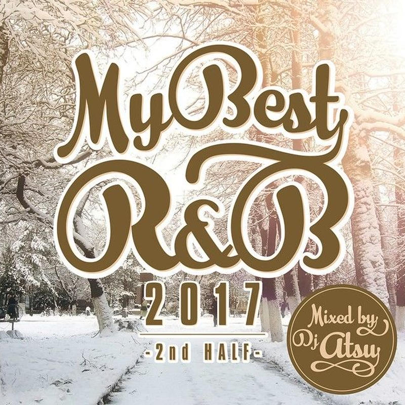 """Mix CD""  MYBEST OF R&B 2017 -2nd HALF- / Mixed by DJ ATSU"