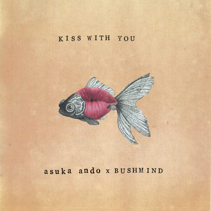 asuka ando x BUSHMIND / Kiss With You EP [7inch]