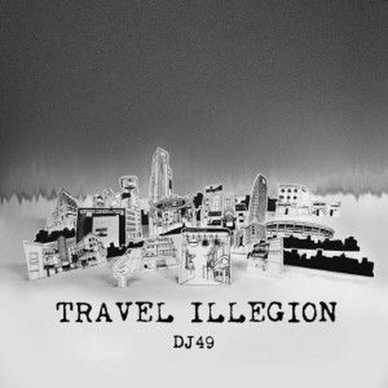 DJ 49 / TRAVEL ILLEGION [MIX CD]