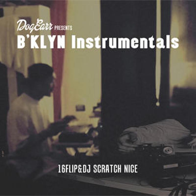 16FLIP & DJ SCRATCH NICE / B'KLYN Instrumentals [CD]