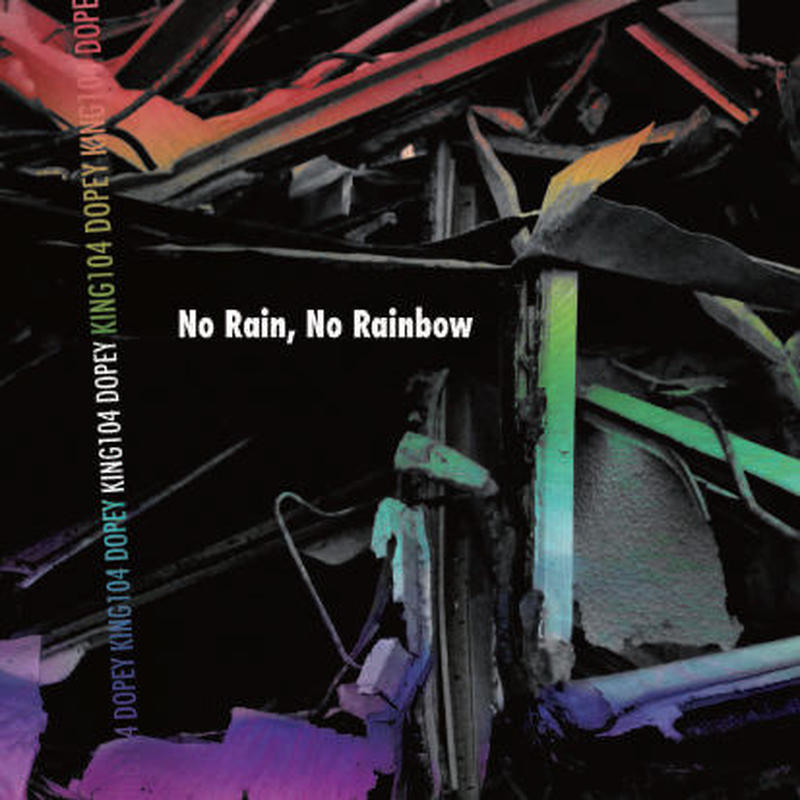 KING104 & DOPEY / No Rain, No Rainbow [CD]