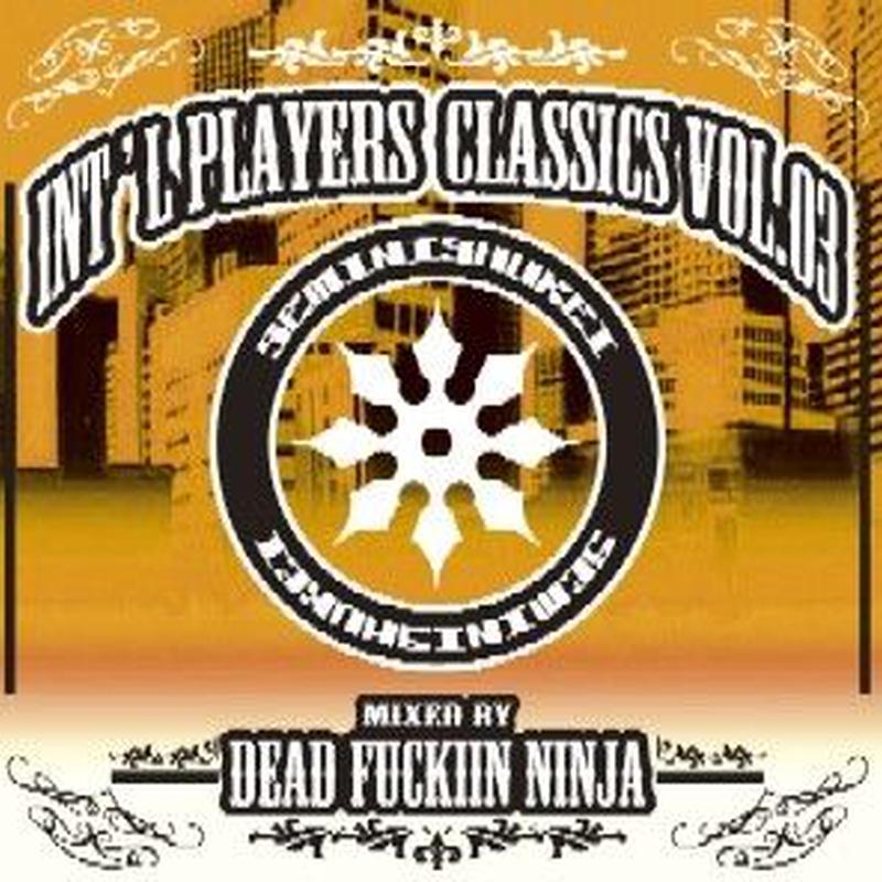 Dead Fuckin' Ninja / Int'l Players Classics Vol.3 [MIX CDR]