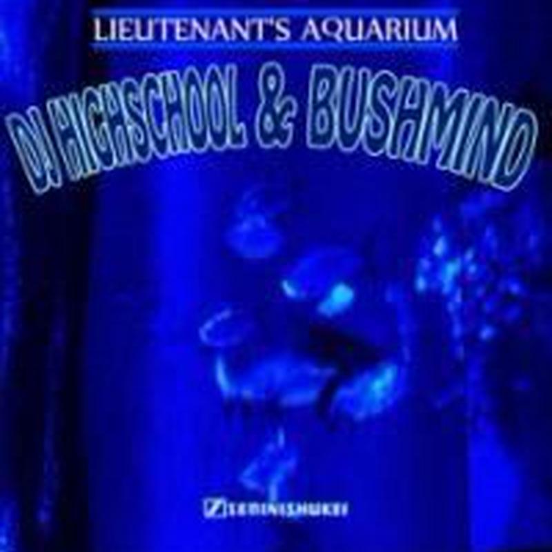 Bushmind & DJ Highschool / LIEUTENANT'S AQUARIUM [MIX CDR]