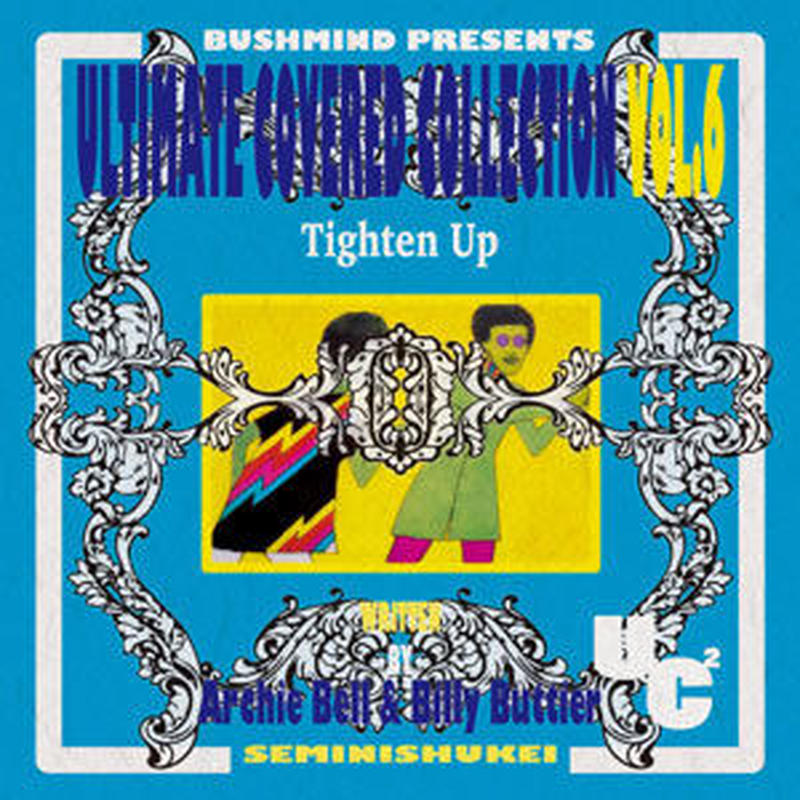 BUSHMIND / ULTIMATE COVERED COLLECTION VOL.6 - Tighten Up [MIX CD]