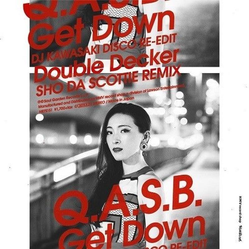 8/21 - Q.A.S.B. /  Get Down (DJ KAWASAKI RE-EDIT) // Double Decker (SHO DA SCOTTIE REMIX) [7inch]