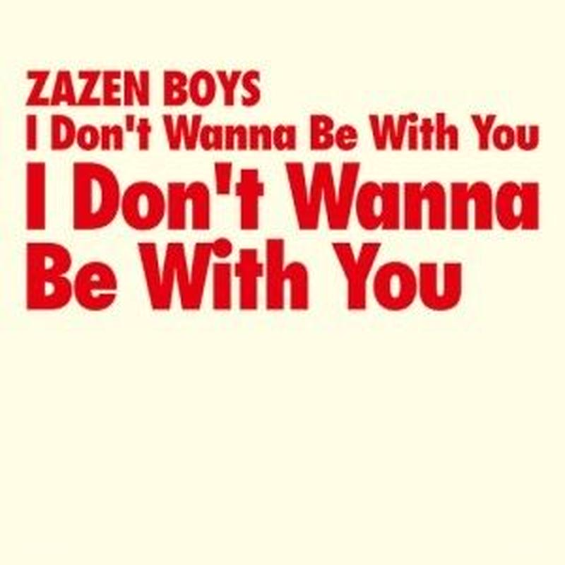 ZAZEN BOYS / I Don't Wanna Be With You [12inch]