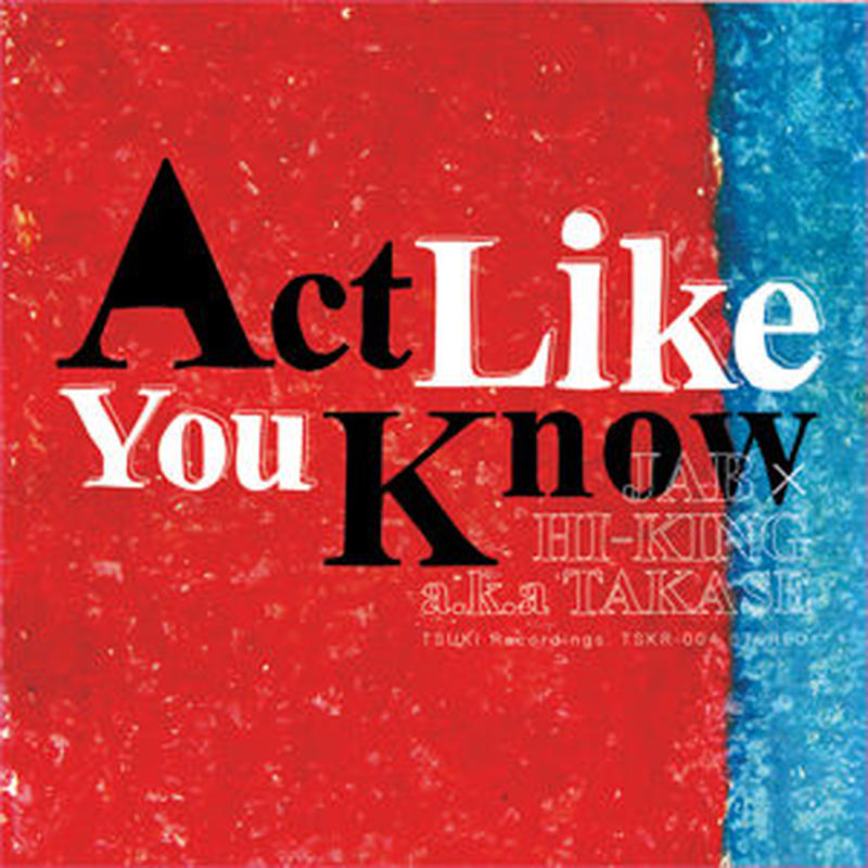 JAB x HI-KING a.k.a. TAKASE / ACT LIKE YOU KNOW [CD]