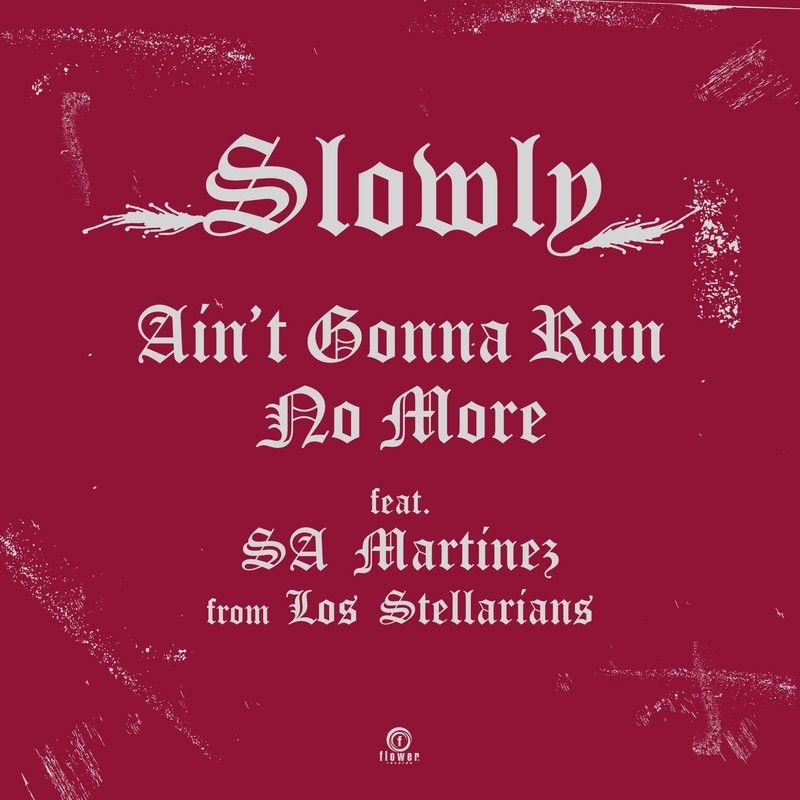 7/31 - Slowly / Ain't Gonna Run No More Feat. SA Martinez From Los Stellarians [7inch]
