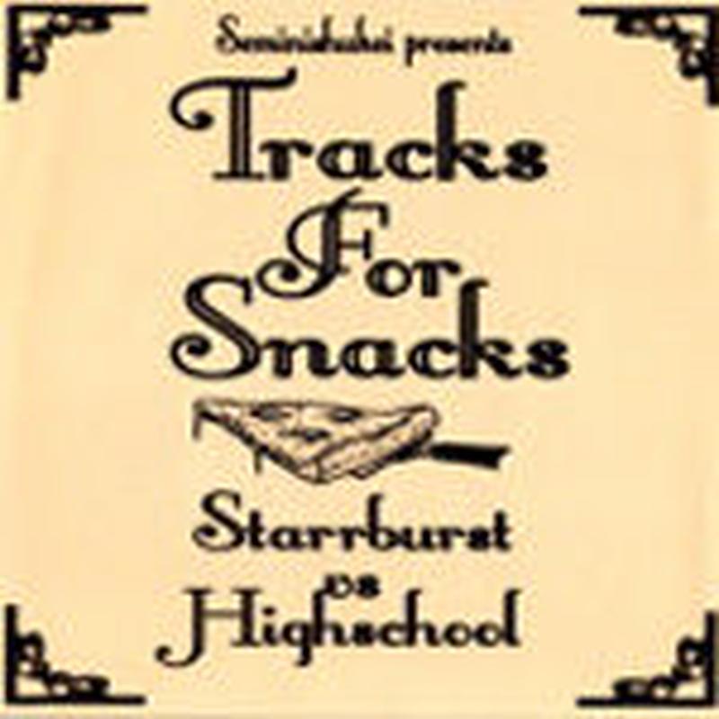 STARRBURST & DJ HIGHSCHOOL / TRACKS FOR SNACKS VOL.1 [MIX CDR] [MIX CDR]