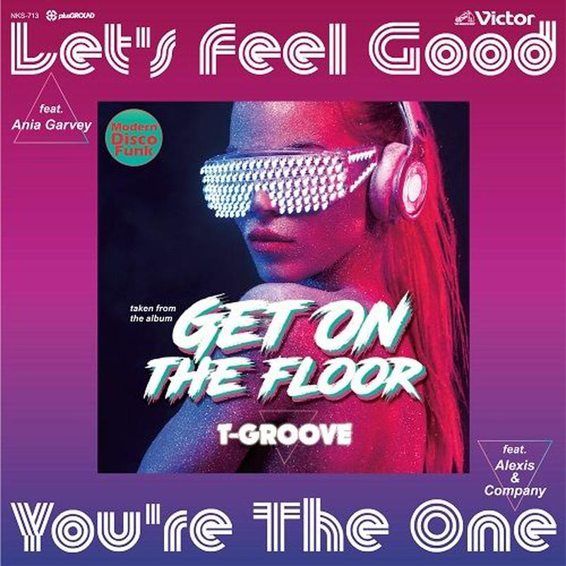 T-GROOVE / Let's Feel Good feat. Ania Garvey / You're The One feat. Alexis & Company [7inch]