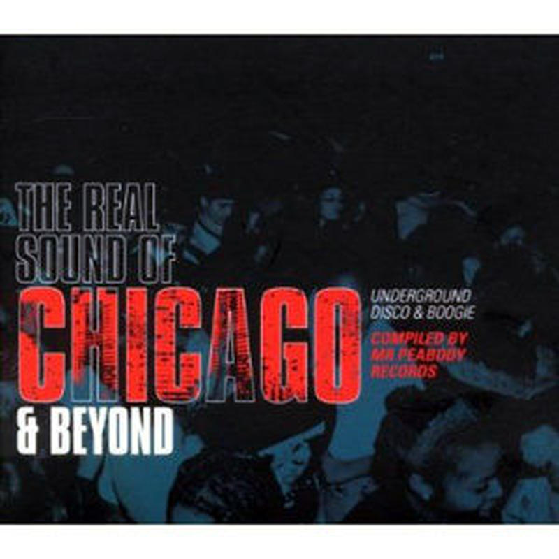 V.A. (REAL SOUND OF CHICAGO) / THE REAL SOUND OF CHICAGO & BEYOND: UNDERGROUND DISCO & BOOGIE [2CD]