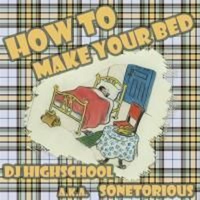 DJ HIGHSCHOOL a.k.a. SONETORIOUS / How To Make Your Bed [MIX CDR]