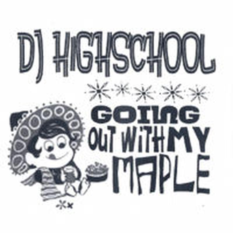 DJ HIGHSCHOOL a.k.a. SONETORIOUS / Going Out With My Maple [MIX CDR]