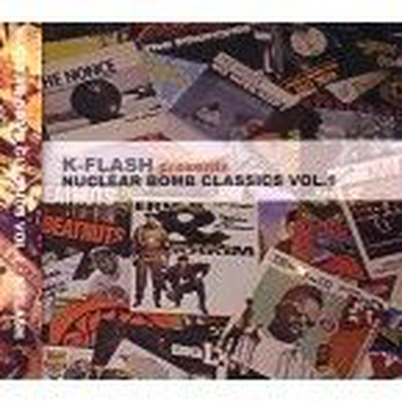 DJ K-FLASH / NUCLEAR BOMB CLASSICS VOL.1 [MIX CD]