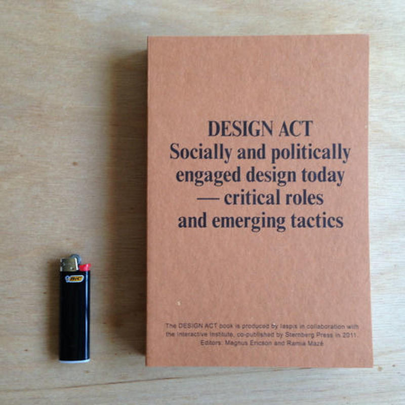 DESIGN ACT : Socially and politically engaged design today---critical roles and emerging tactics