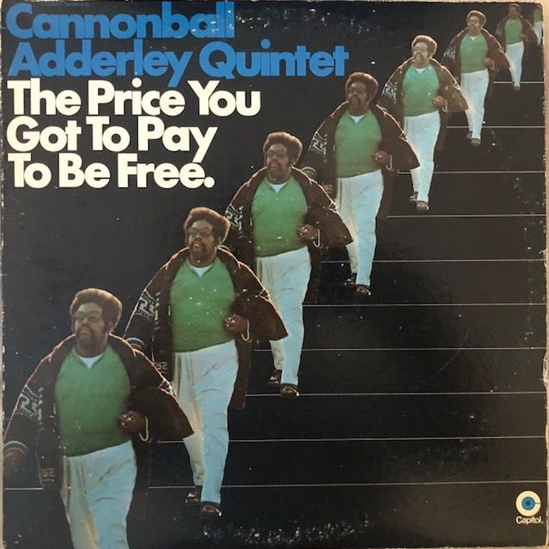 The Price You Got To Pay To Be Free  /  Cannonball Adderley Quintet