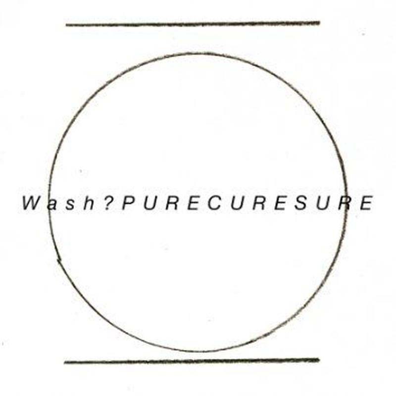 PURE CURE SURE / wash?