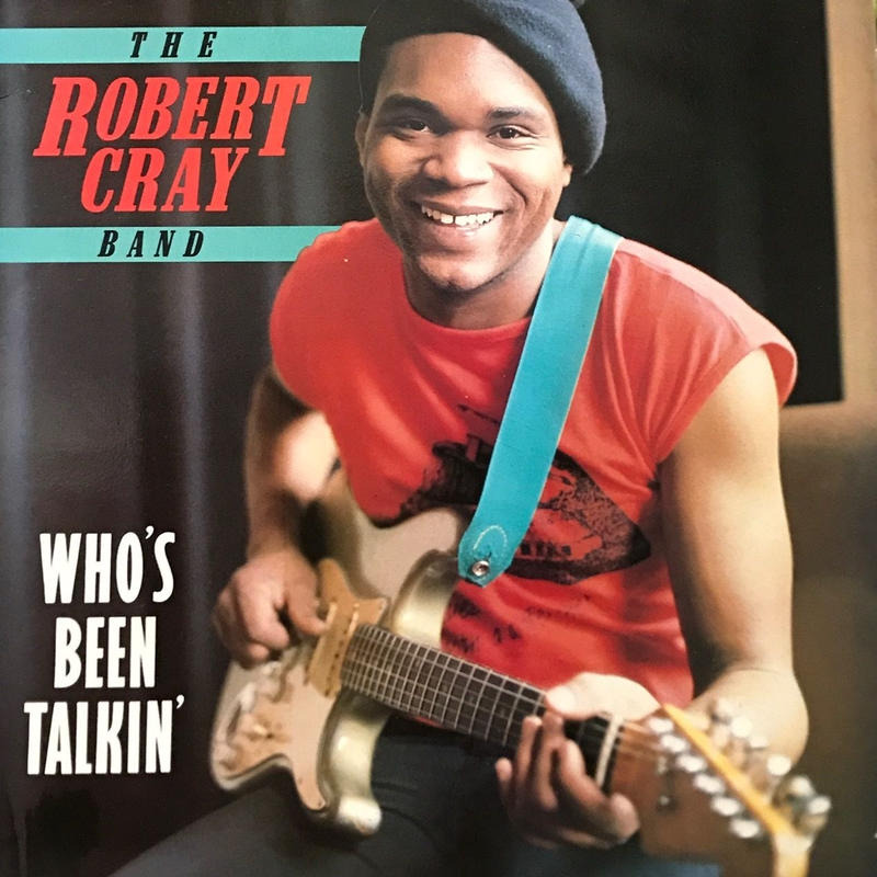 The Robert Cray Band - Who's Been Talkin' [LP][Charly R&B] ⇨最近ハマってます、ブルース。1986年作品。