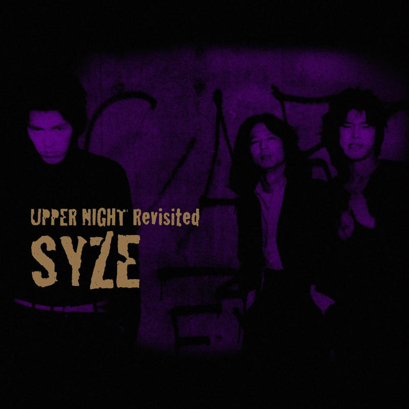 SYZE  UPPER NIGHT Revisited