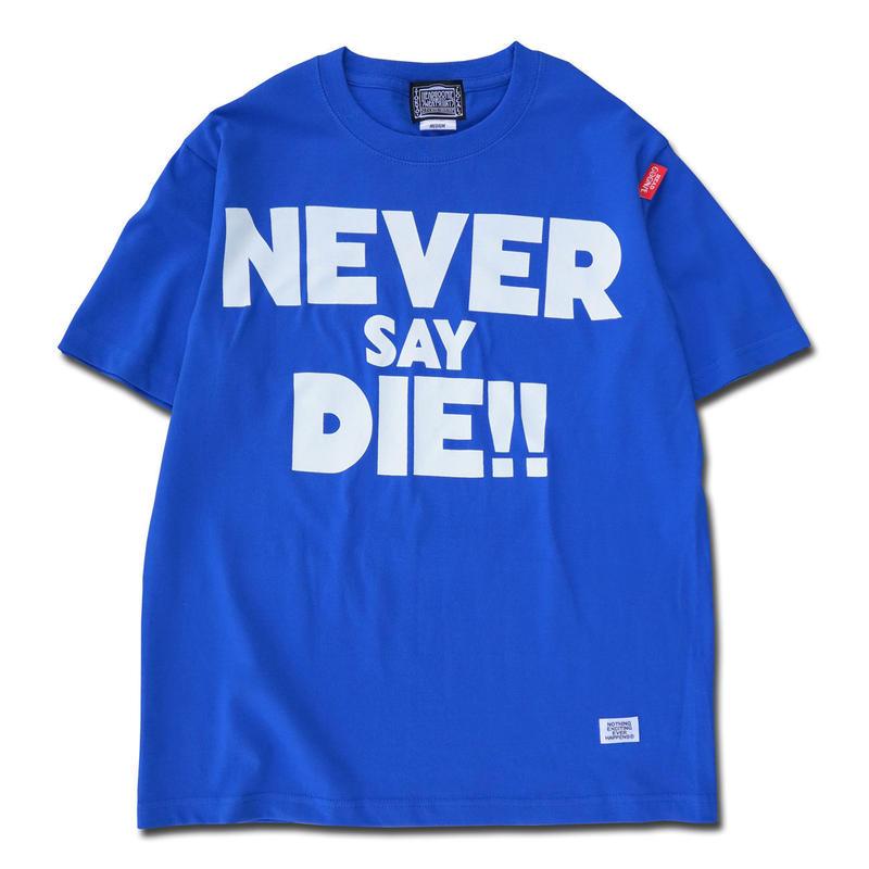 NEVER SAY DIE!!