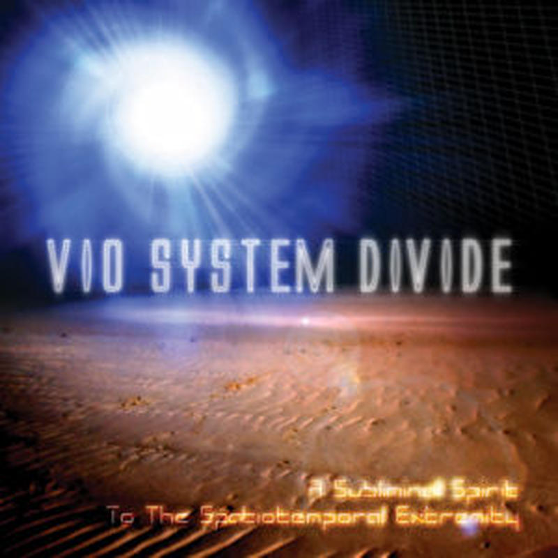 A Subliminal Spirit ToThe Spatiotemporal Extremity - VIO SYSTEM DIVIDE 1st ALBUM