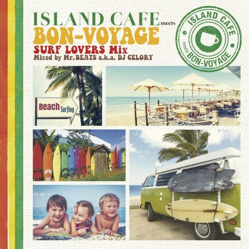 ISLAND CAFE meets BON-VOYAGE -Surf Lovers Mix- mixed by Mr.BEATS a.k.a. DJ CELORY