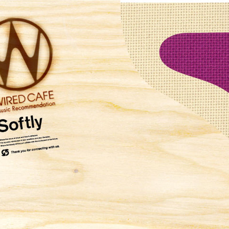 WIRED CAFE MUSIC Recommendation「Softly」