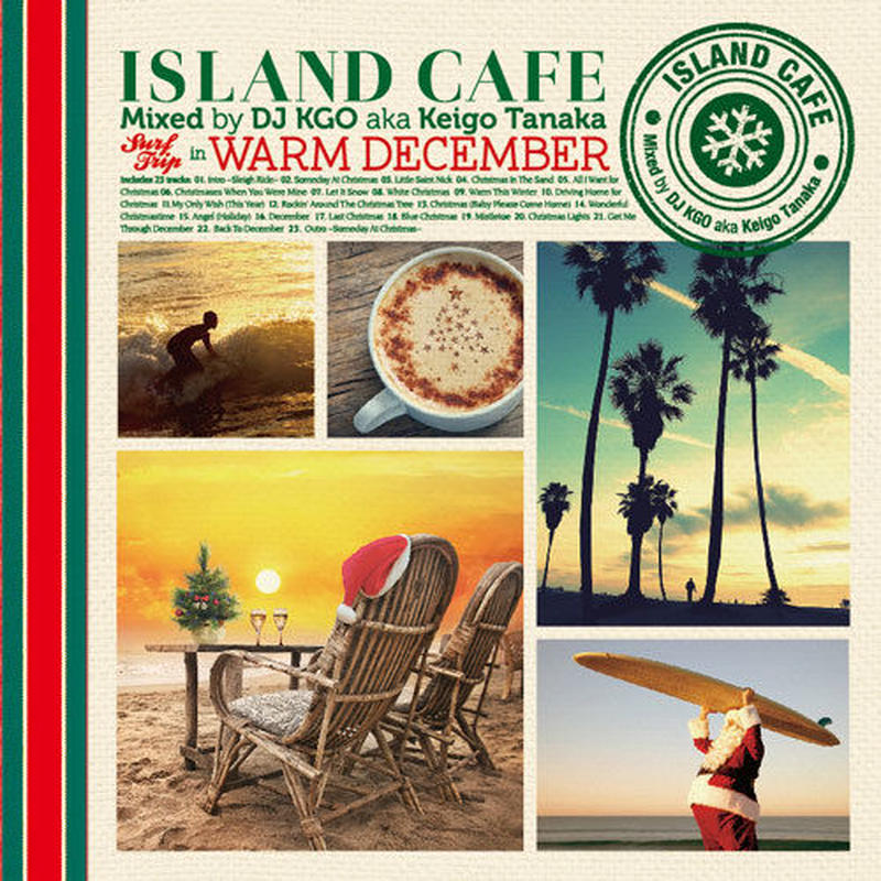 ISLAND CAFE Surf Trip in WARM DECEMBER/Mixed by DJ KGO aka Keigo Tanaka