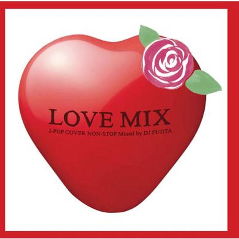 LOVE MIX J-POP COVER NON-STOP MIX Mixed By DJ FUJITA