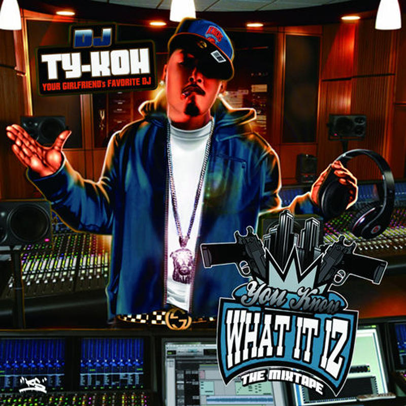 DJ TY-KOH / YOU KNOW WHAT IT IZ THE MIXTAPE