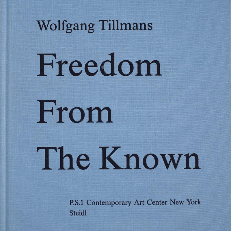 Freedom From The Known / Wolfgang Tillmans