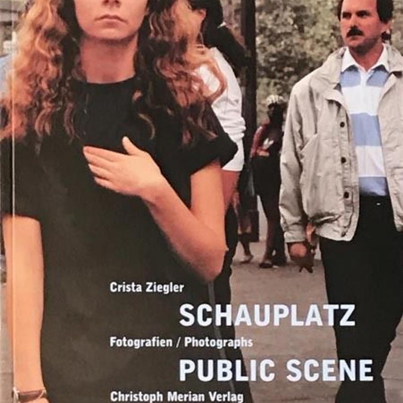 Schauplatz: Fotografien/ Public Scene: Photographs / Crista Ziegler