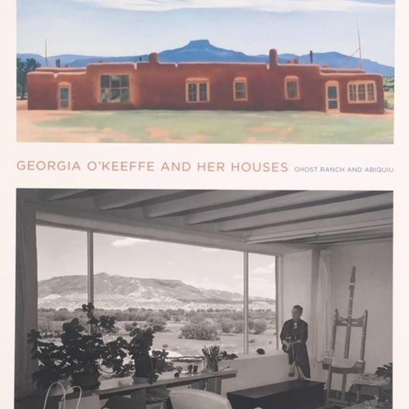 GEORGIA O' KEEFFE AND HER HOUSES
