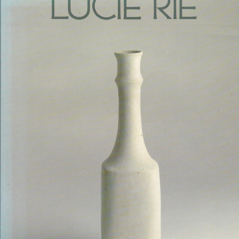 LUCIE RIE : A survey of her life and work / John Houston