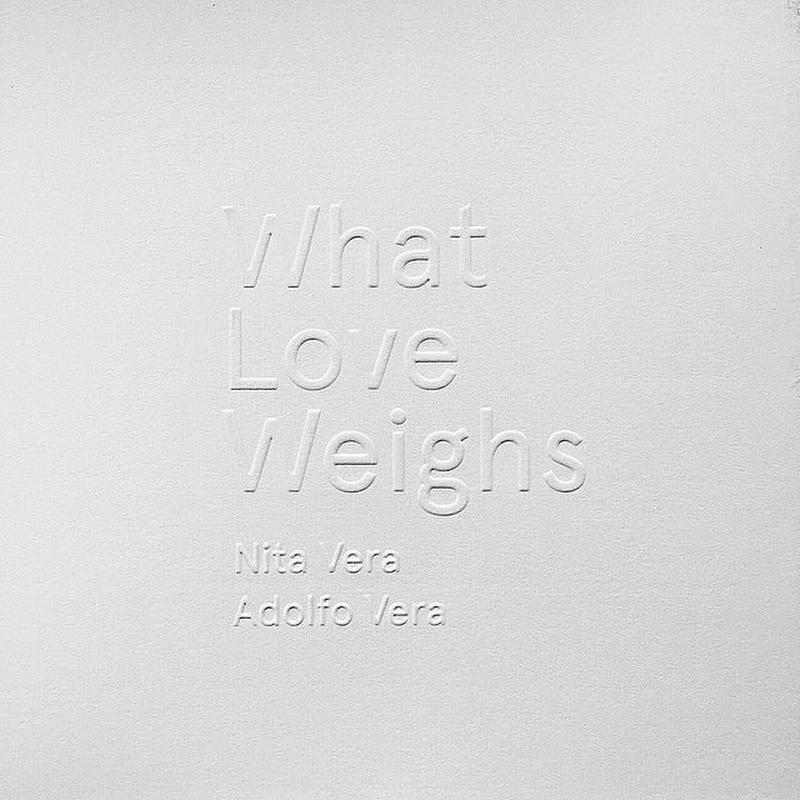 WHAT LOVE WEIGHS / ADOLFO&NITA VERA