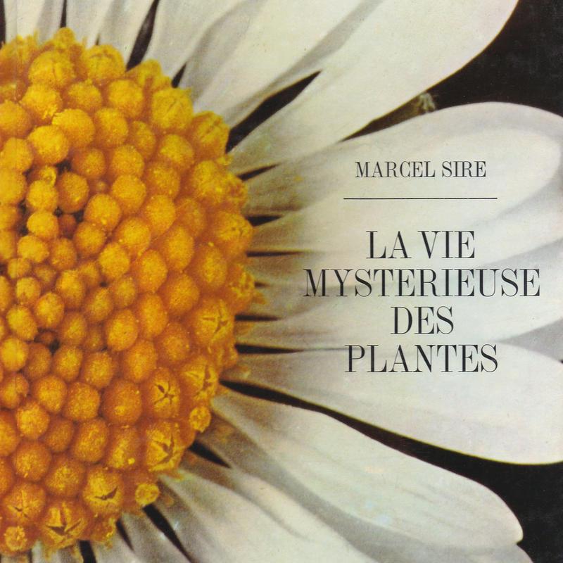 LA VIE MYSTERIEUSE DES PLANTES / MARCEL SIRE