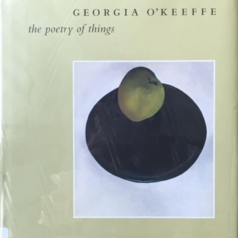 the poetry of things / Georgia O'keeffe