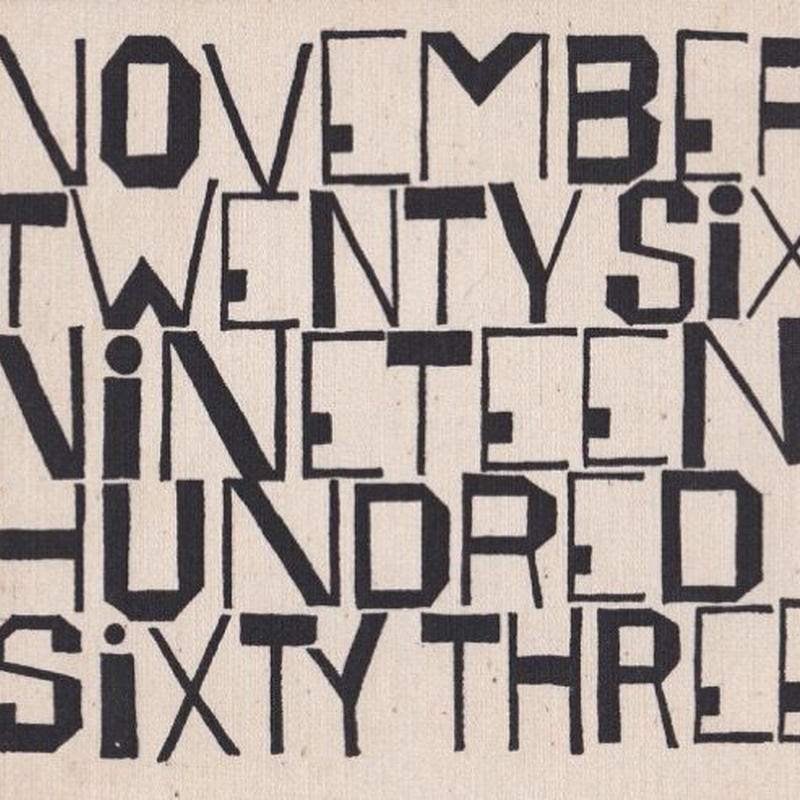 NOVEMBER TWENTY SIX NINETEEN HUNDRED SIXTY THREE /Ben Shahn