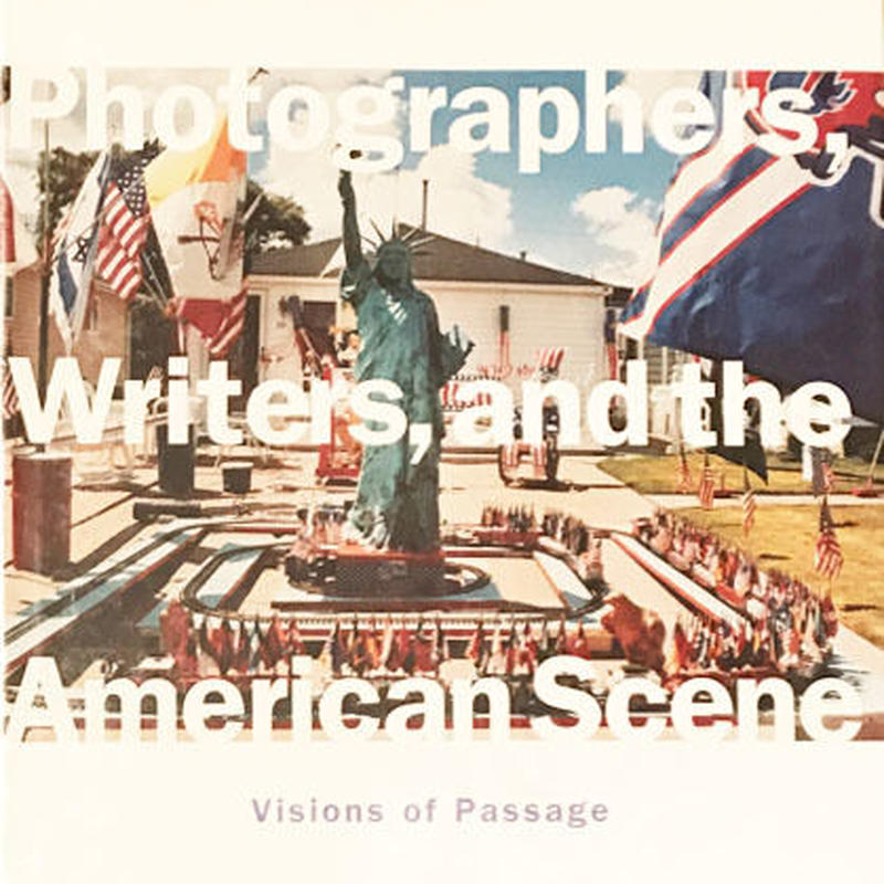 Photographers , Writers , and the American Scene Visions of Passage