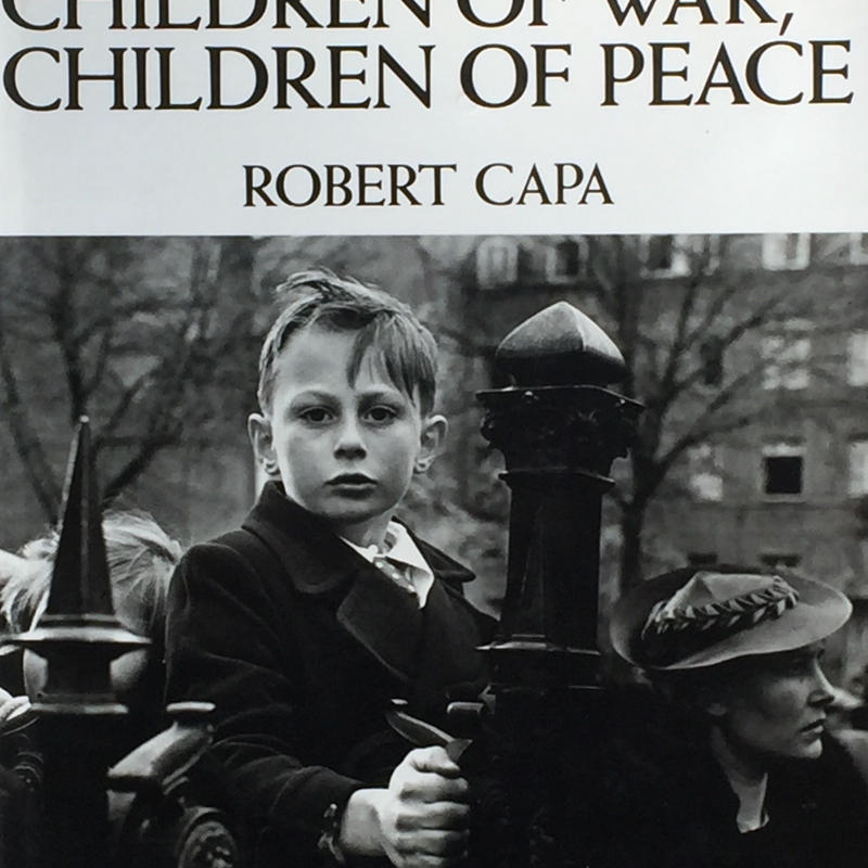 CHILDREN OF WAR , CHILDREN OF PEACE /ROBERT CAPA